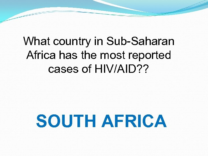 What country in Sub-Saharan Africa has the most reported cases of HIV/AID? ? SOUTH