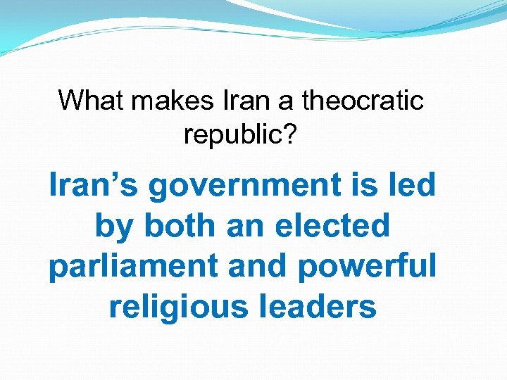 What makes Iran a theocratic republic? Iran's government is led by both an elected