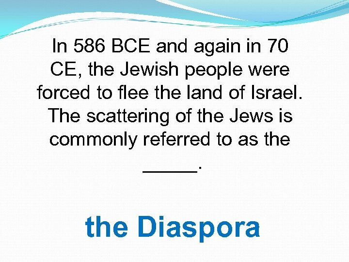 In 586 BCE and again in 70 CE, the Jewish people were forced to