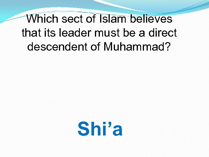 Which sect of Islam believes that its leader must be a direct descendent of