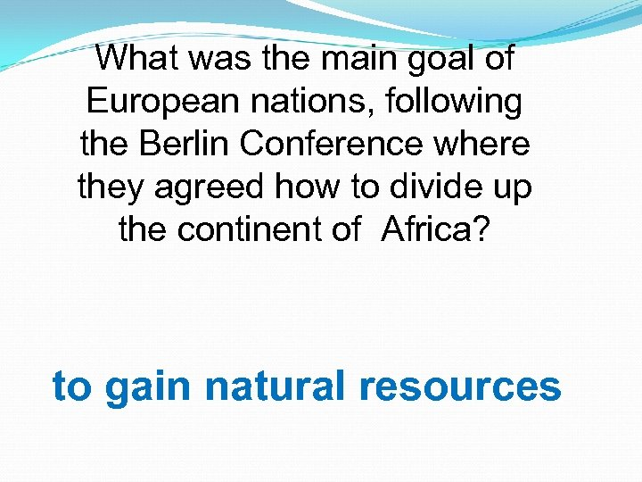What was the main goal of European nations, following the Berlin Conference where they