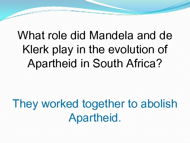 What role did Mandela and de Klerk play in the evolution of Apartheid in