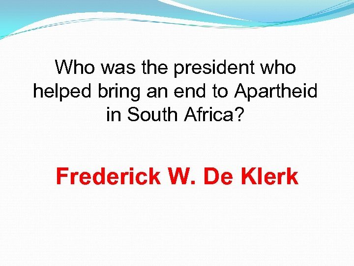 Who was the president who helped bring an end to Apartheid in South Africa?