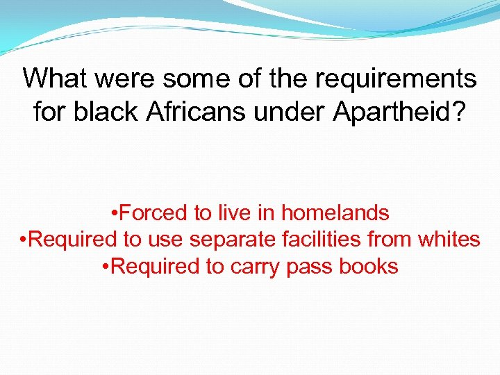 What were some of the requirements for black Africans under Apartheid? • Forced to