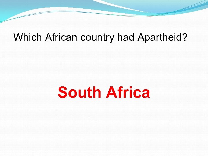 Which African country had Apartheid? South Africa