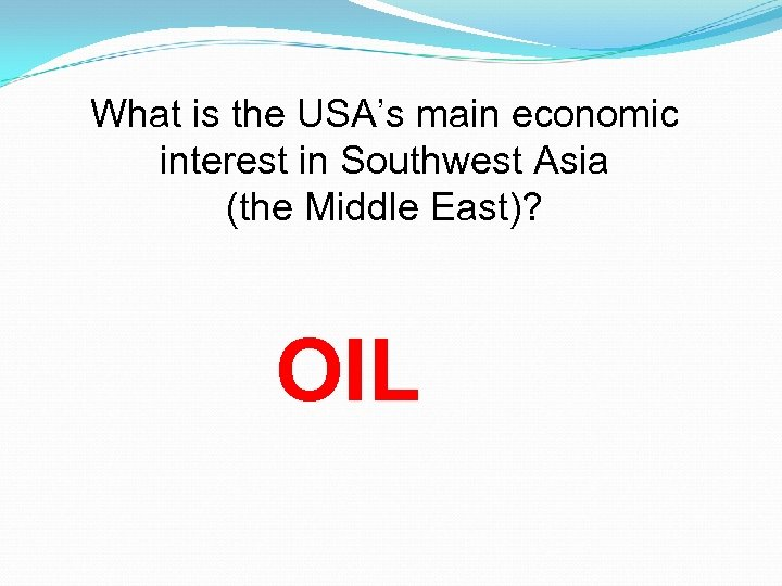 What is the USA's main economic interest in Southwest Asia (the Middle East)? OIL