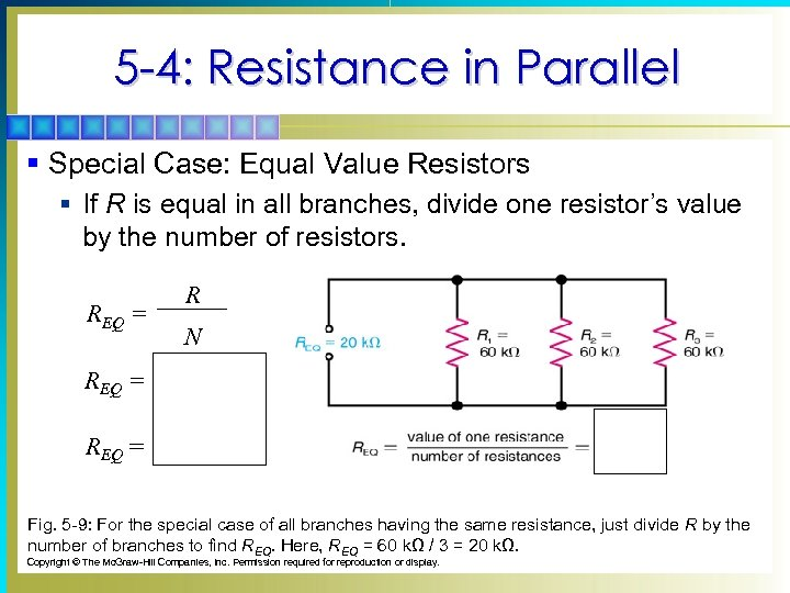 5 -4: Resistance in Parallel § Special Case: Equal Value Resistors § If R