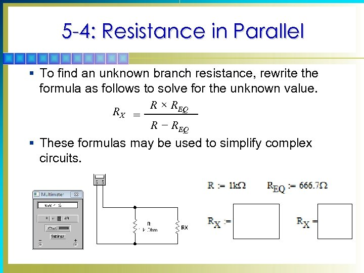 5 -4: Resistance in Parallel § To find an unknown branch resistance, rewrite the