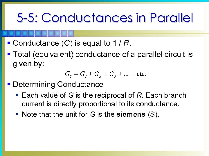 5 -5: Conductances in Parallel § Conductance (G) is equal to 1 / R.