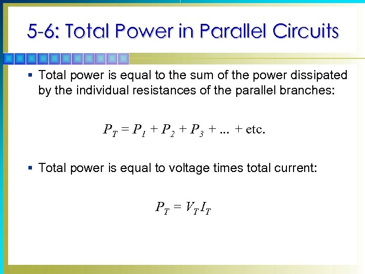 5 -6: Total Power in Parallel Circuits § Total power is equal to the