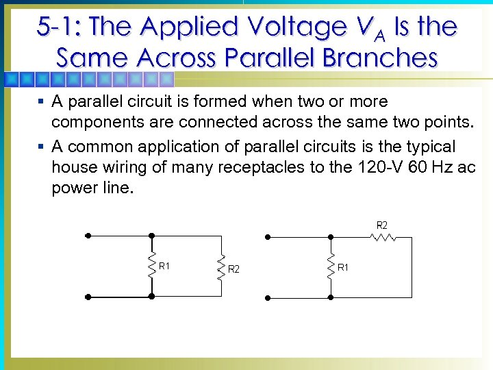 5 -1: The Applied Voltage VA Is the Same Across Parallel Branches § A