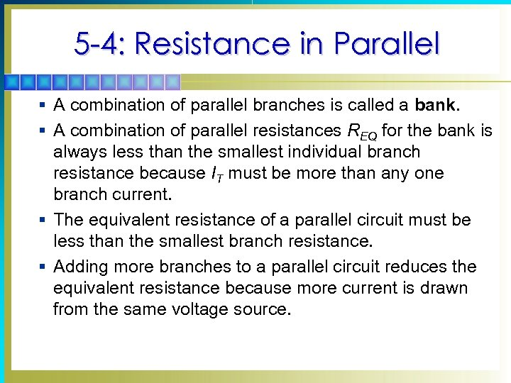5 -4: Resistance in Parallel § A combination of parallel branches is called a