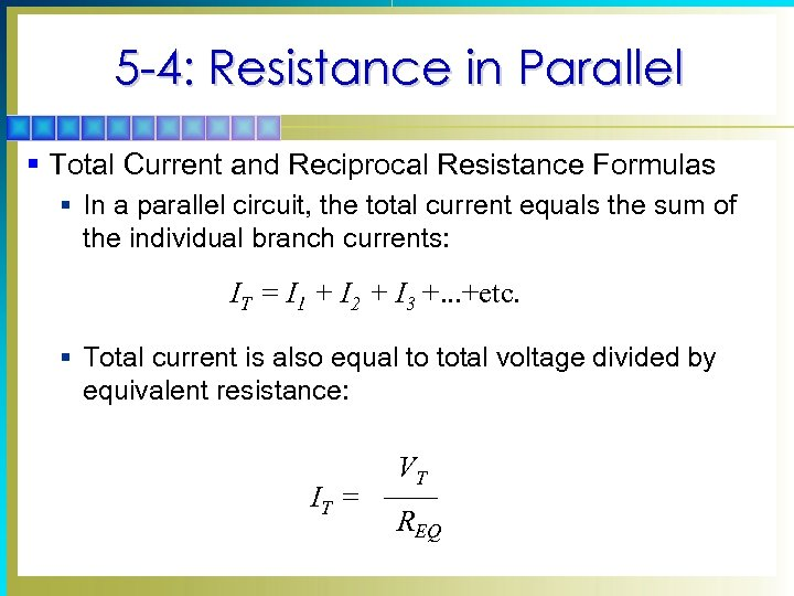 5 -4: Resistance in Parallel § Total Current and Reciprocal Resistance Formulas § In