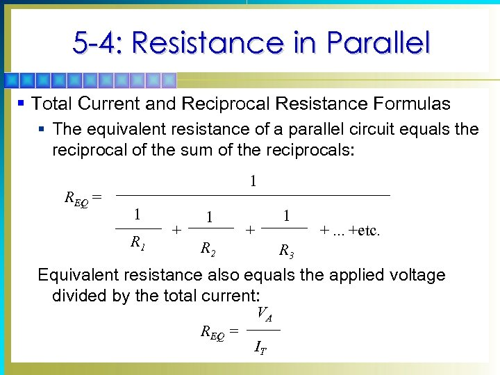 5 -4: Resistance in Parallel § Total Current and Reciprocal Resistance Formulas § The