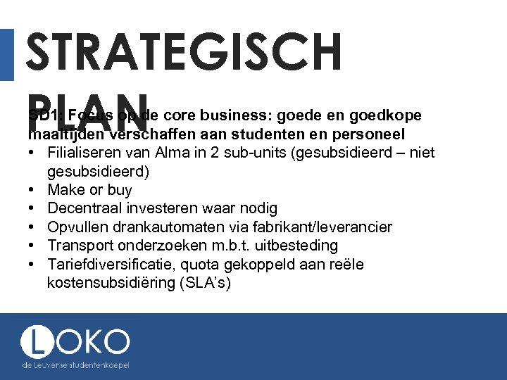 STRATEGISCH PLAN SD 1: Focus op de core business: goede en goedkope maaltijden verschaffen