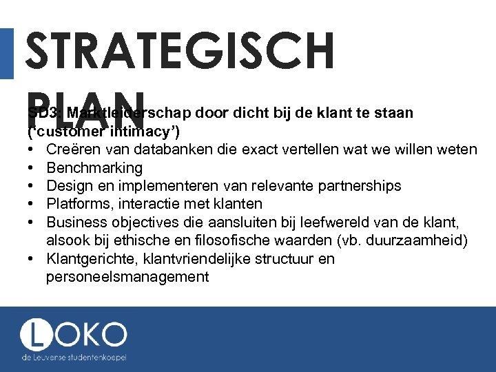 STRATEGISCH PLAN SD 3: Marktleiderschap door dicht bij de klant te staan ('customer intimacy')