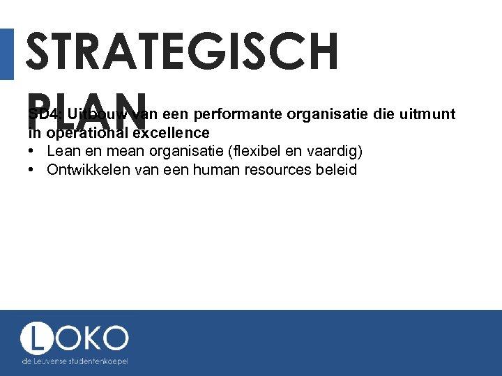 STRATEGISCH PLAN SD 4: Uitbouw van een performante organisatie die uitmunt in operational excellence