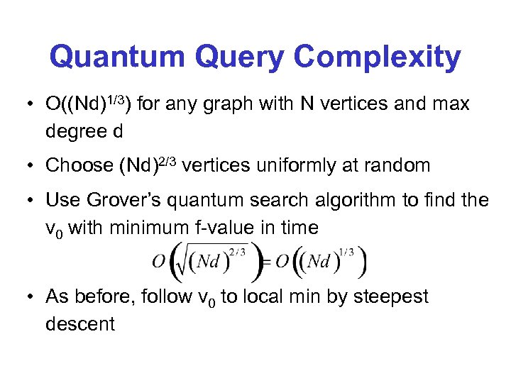 Quantum Query Complexity • O((Nd)1/3) for any graph with N vertices and max degree