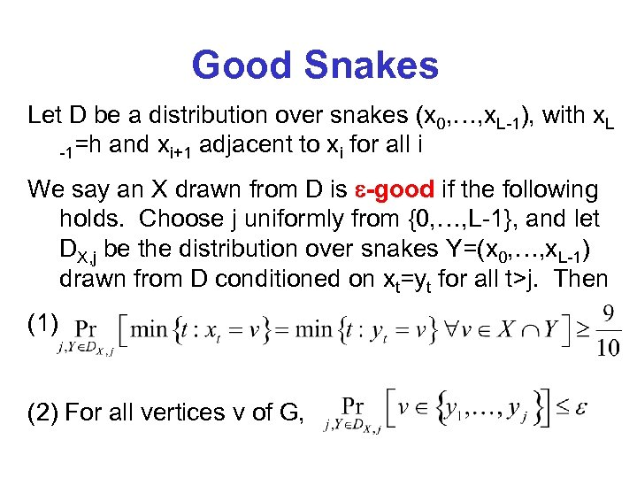 Good Snakes Let D be a distribution over snakes (x 0, …, x. L-1),