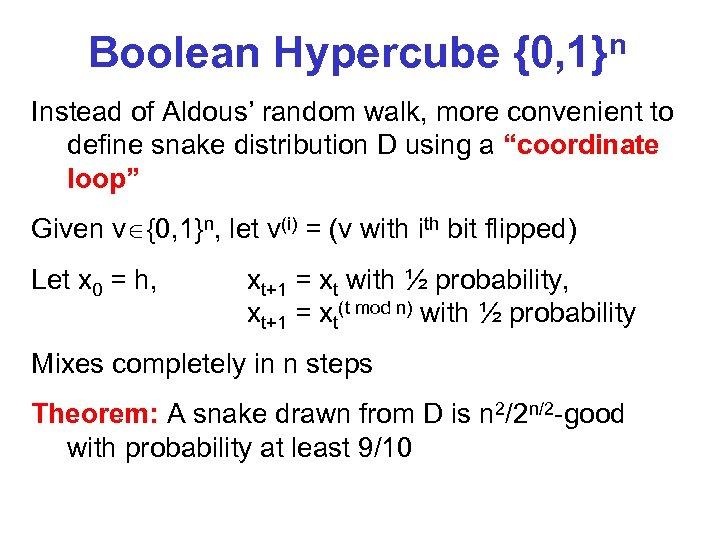 Boolean Hypercube {0, 1}n Instead of Aldous' random walk, more convenient to define snake