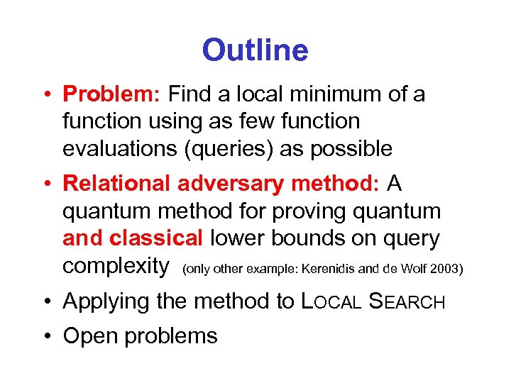 Outline • Problem: Find a local minimum of a function using as few function