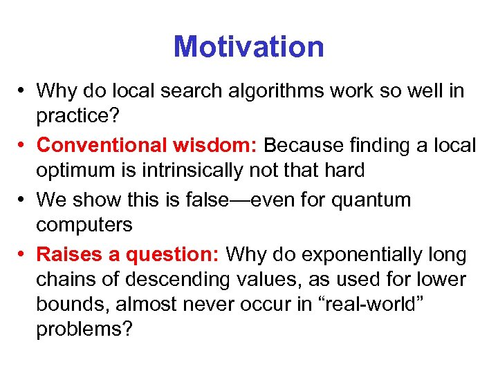 Motivation • Why do local search algorithms work so well in practice? • Conventional