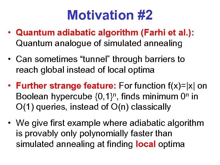 Motivation #2 • Quantum adiabatic algorithm (Farhi et al. ): Quantum analogue of simulated