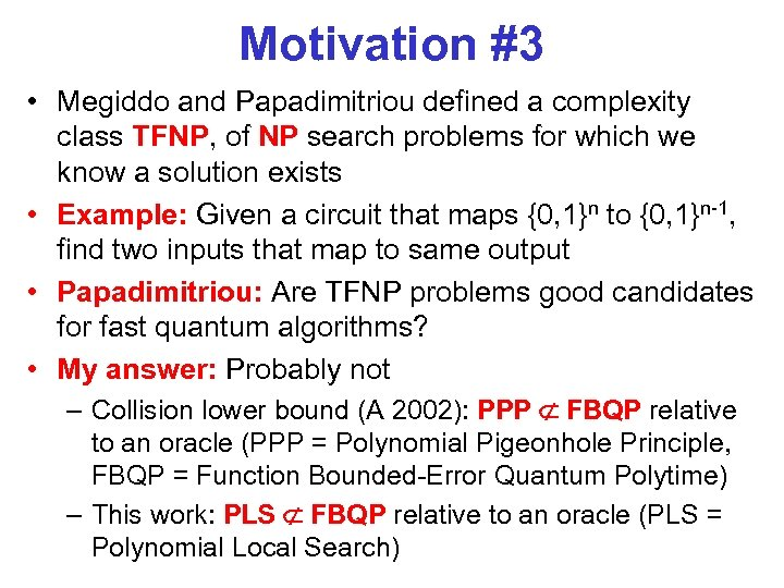 Motivation #3 • Megiddo and Papadimitriou defined a complexity class TFNP, of NP search