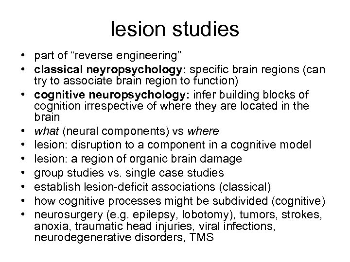 """lesion studies • part of """"reverse engineering"""" • classical neyropsychology: specific brain regions (can"""