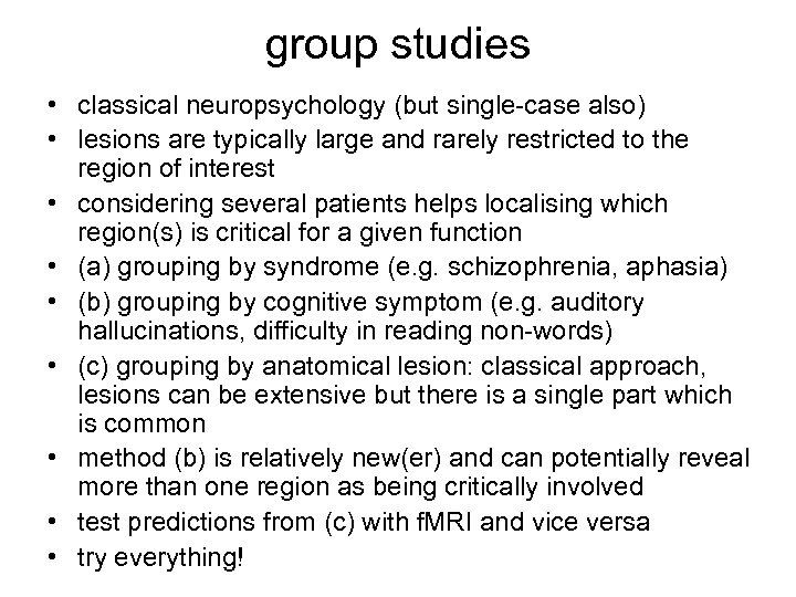 group studies • classical neuropsychology (but single-case also) • lesions are typically large and