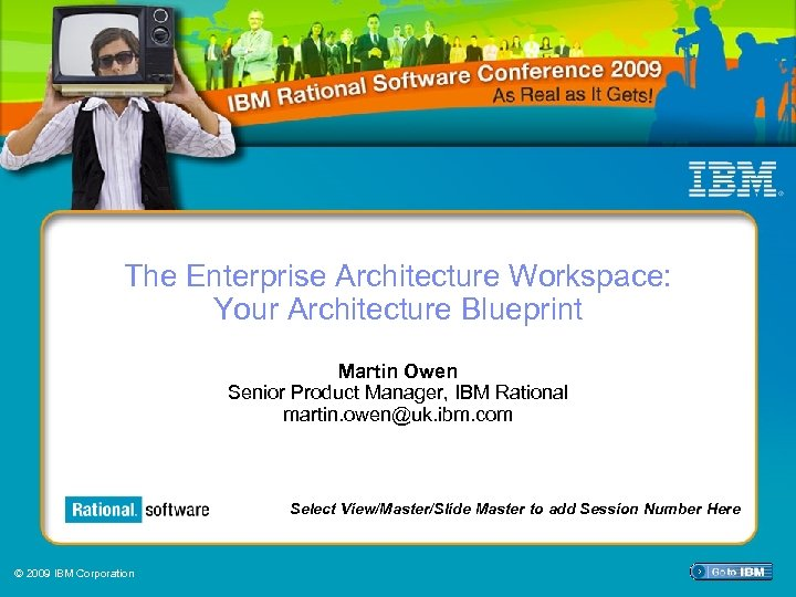 The Enterprise Architecture Workspace: Your Architecture Blueprint Martin Owen Senior Product Manager, IBM Rational
