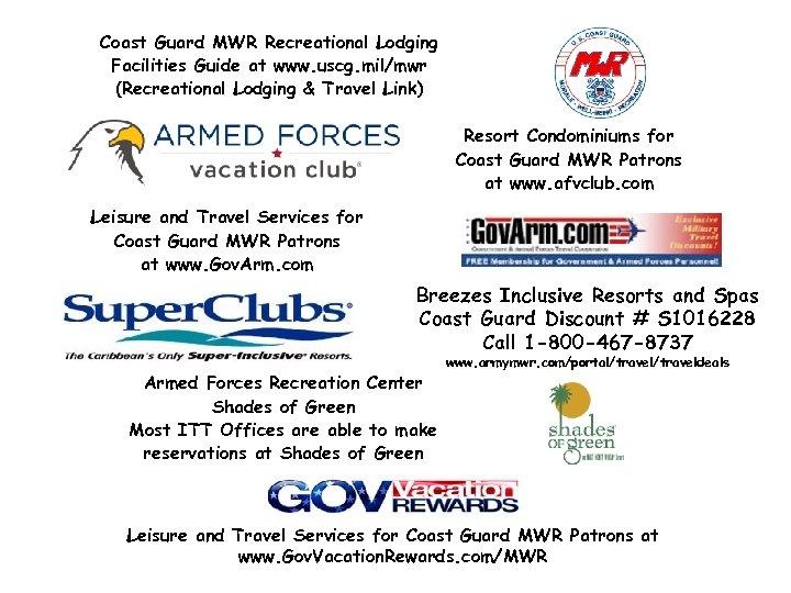 Coast Guard MWR Recreational Lodging Facilities Guide at www. uscg. mil/mwr (Recreational Lodging &
