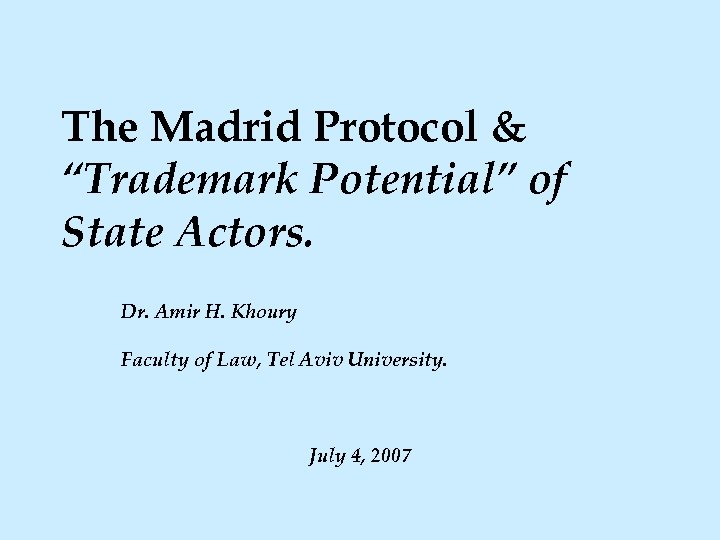 """The Madrid Protocol & """"Trademark Potential"""" of State Actors. Dr. Amir H. Khoury Faculty"""
