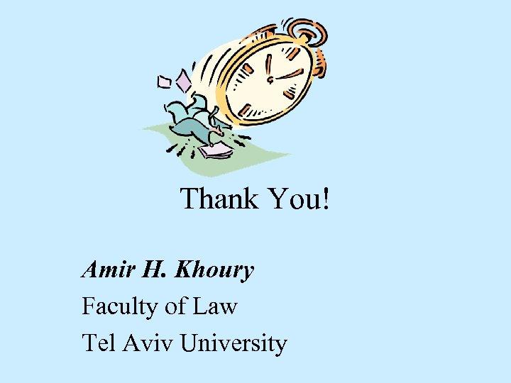 Thank You! Amir H. Khoury Faculty of Law Tel Aviv University