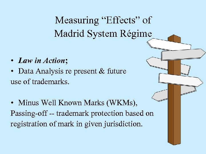 """Measuring """"Effects"""" of Madrid System Régime • Law in Action; • Data Analysis re"""