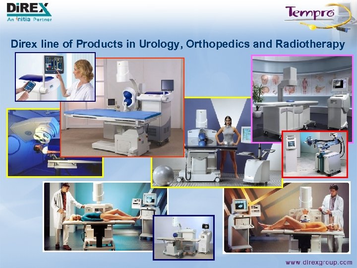 Direx line of Products in Urology, Orthopedics and Radiotherapy