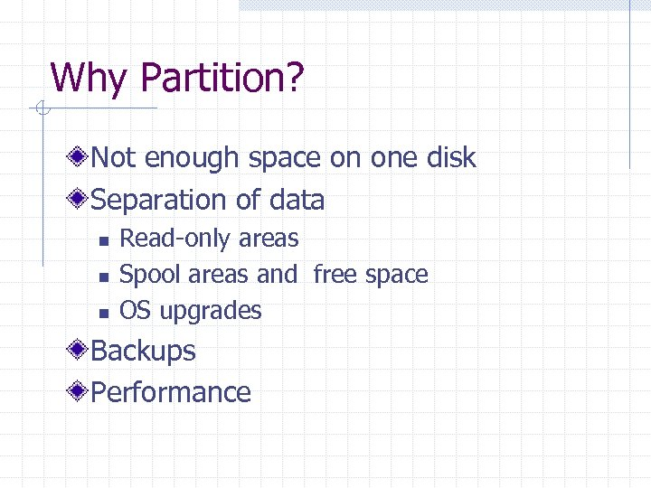 Why Partition? Not enough space on one disk Separation of data n n n