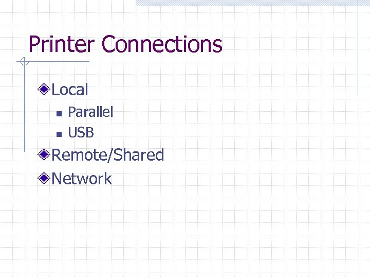 Printer Connections Local n n Parallel USB Remote/Shared Network