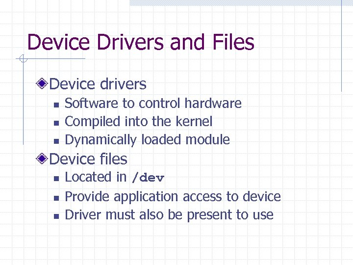 Device Drivers and Files Device drivers n n n Software to control hardware Compiled