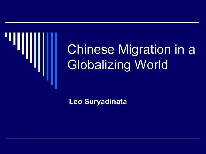 Chinese Migration in a Globalizing World Leo Suryadinata