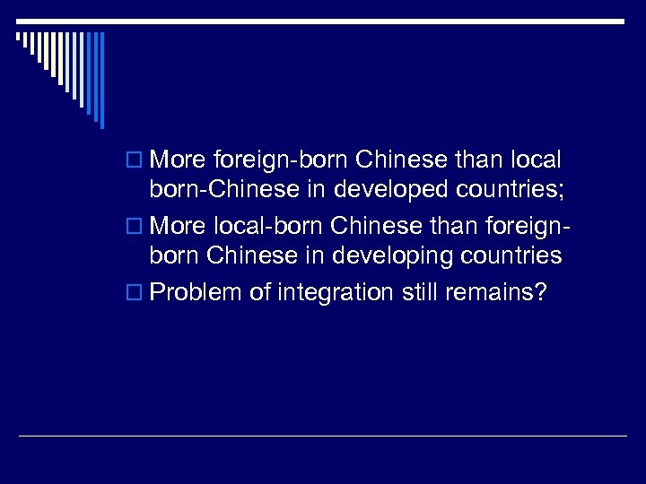 o More foreign-born Chinese than local born-Chinese in developed countries; o More local-born Chinese