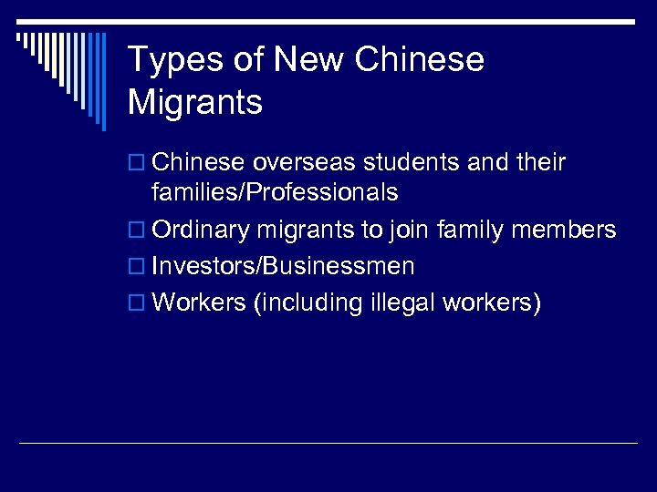 Types of New Chinese Migrants o Chinese overseas students and their families/Professionals o Ordinary