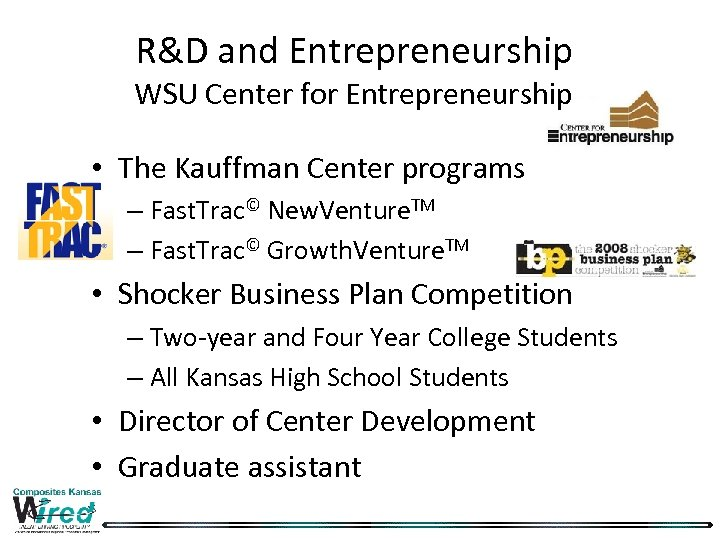 R&D and Entrepreneurship WSU Center for Entrepreneurship • The Kauffman Center programs – Fast.
