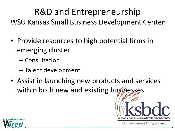 R&D and Entrepreneurship WSU Kansas Small Business Development Center • Provide resources to high