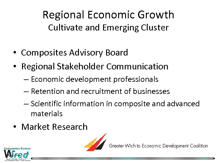 Regional Economic Growth Cultivate and Emerging Cluster • Composites Advisory Board • Regional Stakeholder