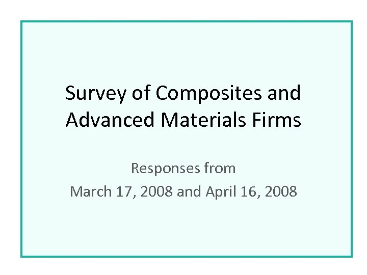 Survey of Composites and Advanced Materials Firms Responses from March 17, 2008 and April
