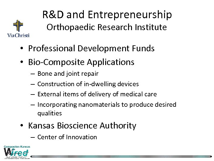R&D and Entrepreneurship Orthopaedic Research Institute • Professional Development Funds • Bio-Composite Applications –