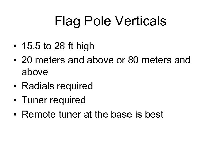 Flag Pole Verticals • 15. 5 to 28 ft high • 20 meters and