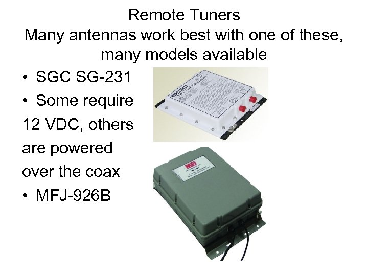 Remote Tuners Many antennas work best with one of these, many models available •