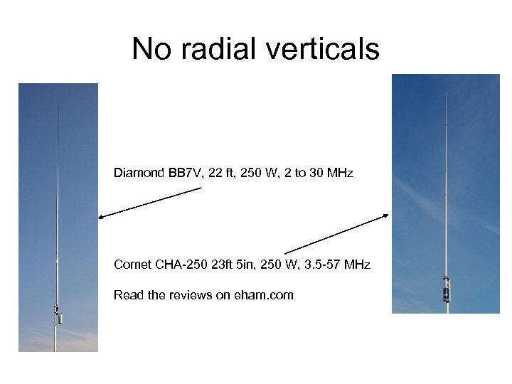 No radial verticals Diamond BB 7 V, 22 ft, 250 W, 2 to 30